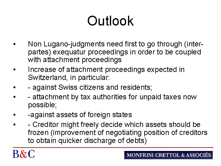 Outlook • • • Non Lugano-judgments need first to go through (interpartes) exequatur proceedings