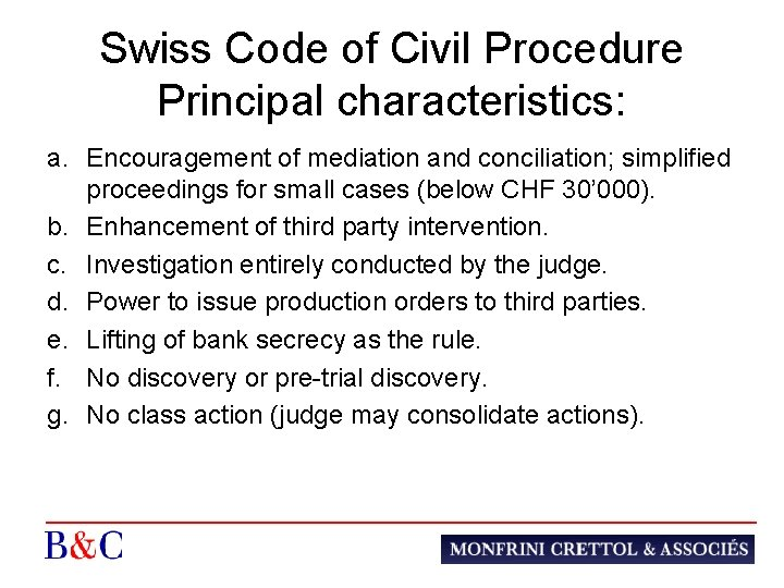Swiss Code of Civil Procedure Principal characteristics: a. Encouragement of mediation and conciliation; simplified