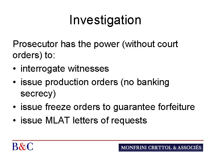 Investigation Prosecutor has the power (without court orders) to: • interrogate witnesses • issue