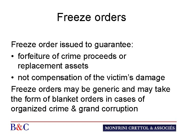 Freeze orders Freeze order issued to guarantee: • forfeiture of crime proceeds or replacement
