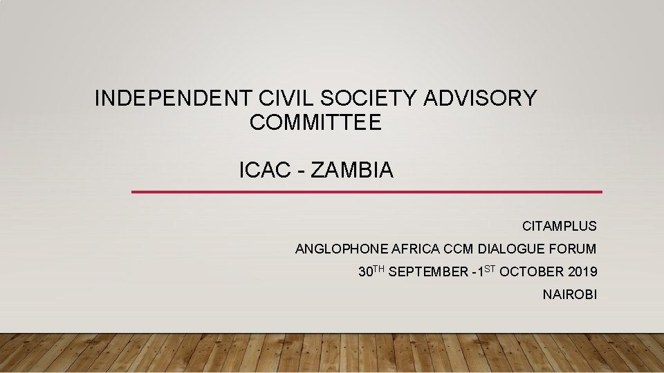 INDEPENDENT CIVIL SOCIETY ADVISORY COMMITTEE ICAC - ZAMBIA CITAMPLUS ANGLOPHONE AFRICA CCM DIALOGUE FORUM