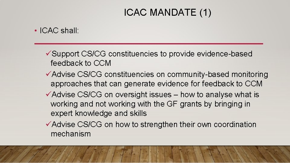 ICAC MANDATE (1) • ICAC shall: üSupport CS/CG constituencies to provide evidence-based feedback to