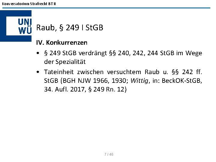 Konversatorium Strafrecht BT II Raub, § 249 I St. GB IV. Konkurrenzen • §