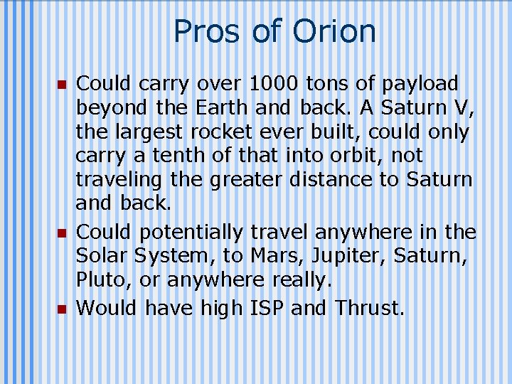 Pros of Orion n Could carry over 1000 tons of payload beyond the Earth