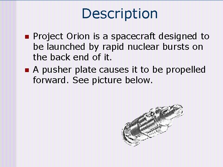 Description n n Project Orion is a spacecraft designed to be launched by rapid