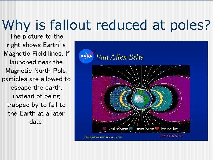 Why is fallout reduced at poles? The picture to the right shows Earth's Magnetic