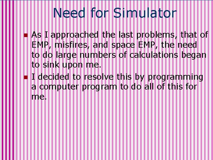 Need for Simulator n n As I approached the last problems, that of EMP,