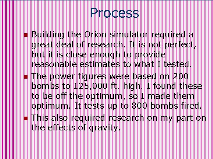 Process n n n Building the Orion simulator required a great deal of research.