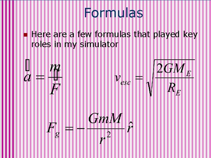 Formulas n Here a few formulas that played key roles in my simulator