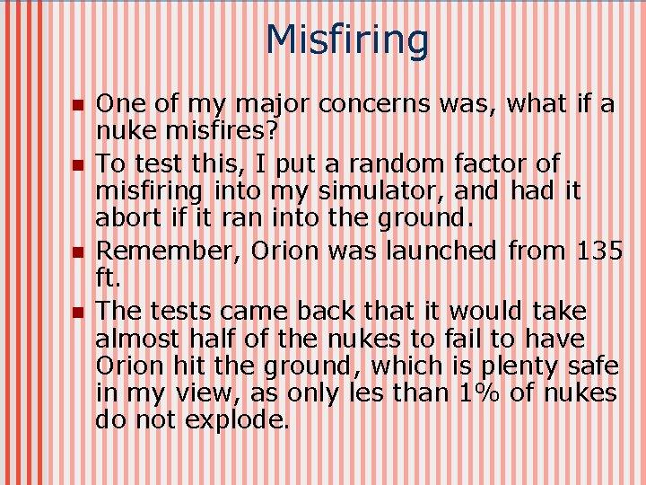 Misfiring n n One of my major concerns was, what if a nuke misfires?