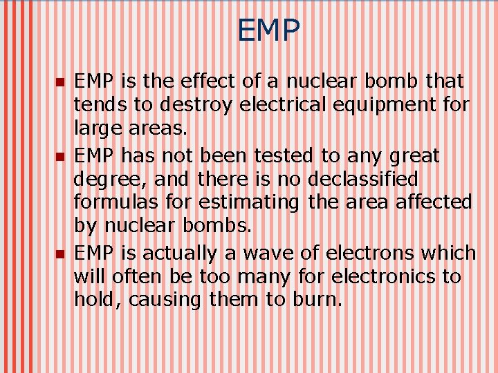 EMP n n n EMP is the effect of a nuclear bomb that tends