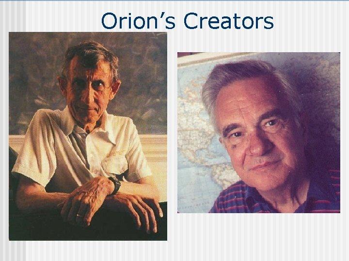 Orion's Creators