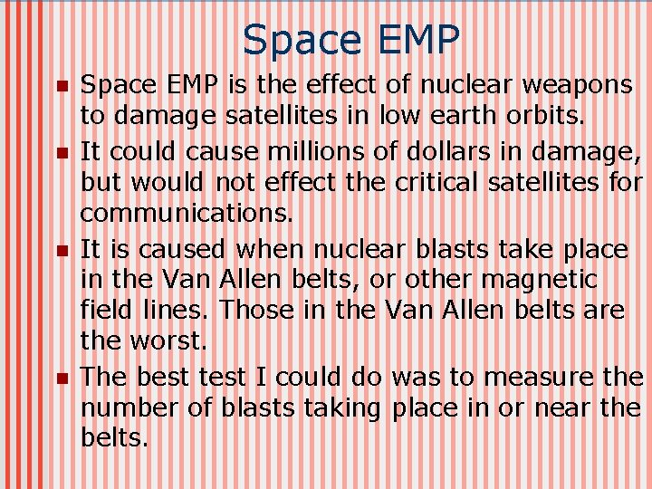 Space EMP n n Space EMP is the effect of nuclear weapons to damage