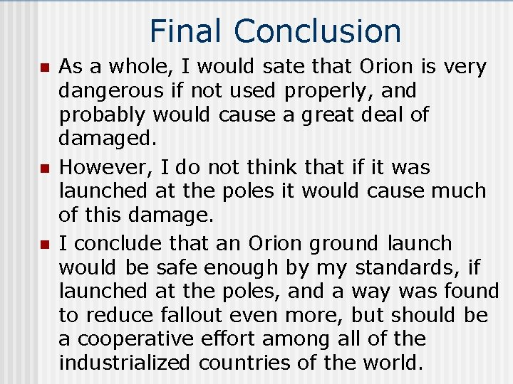 Final Conclusion n As a whole, I would sate that Orion is very dangerous