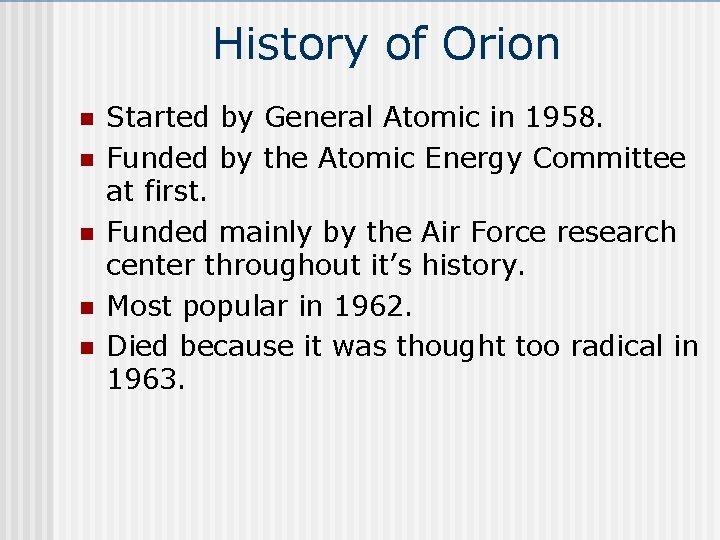 History of Orion n n Started by General Atomic in 1958. Funded by the
