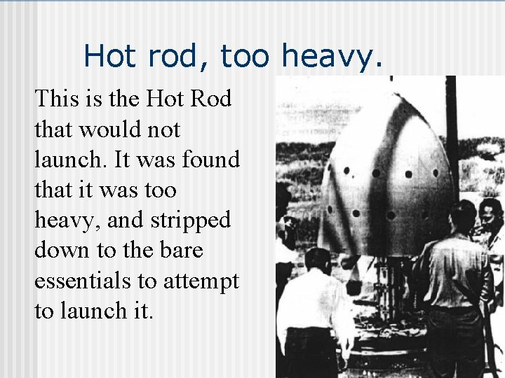 Hot rod, too heavy. This is the Hot Rod that would not launch. It