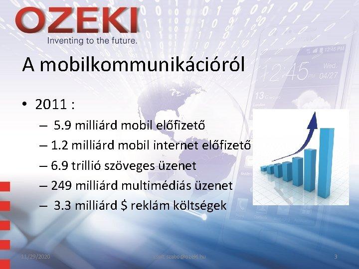 A mobilkommunikációról • 2011 : – 5. 9 milliárd mobil előfizető – 1. 2