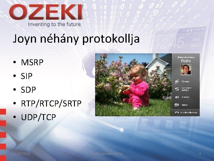 Joyn néhány protokollja • • • MSRP SIP SDP RTP/RTCP/SRTP UDP/TCP 11/29/2020 zsolt. szabo@ozeki.