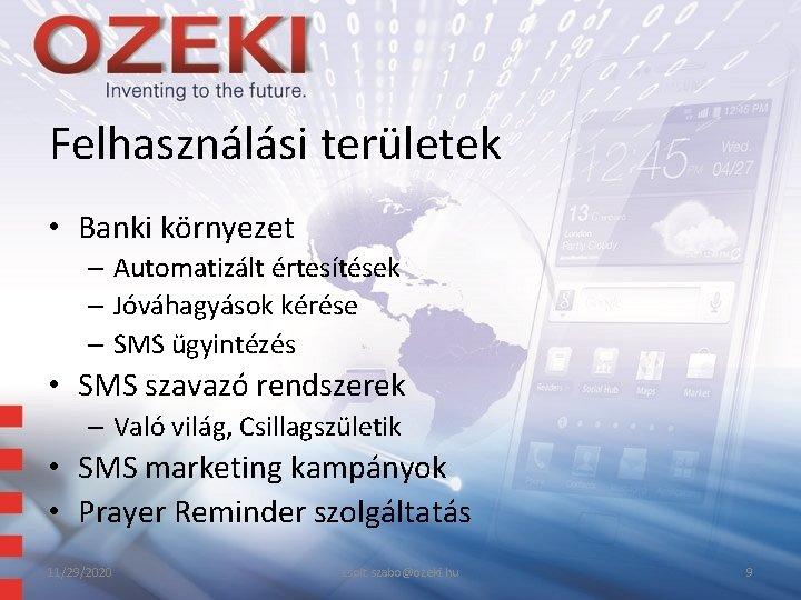 Felhasználási területek • Banki környezet – Automatizált értesítések – Jóváhagyások kérése – SMS ügyintézés