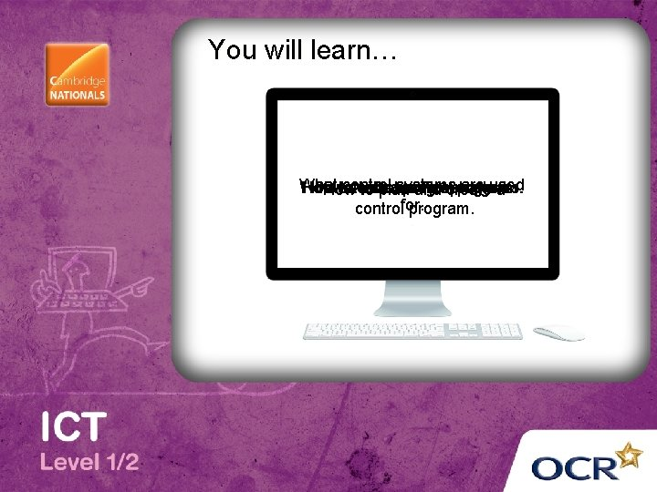 You will learn… What control systems are used How to to write test acontrol