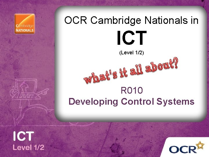 OCR Cambridge Nationals in ICT (Level 1/2) R 010 Developing Control Systems