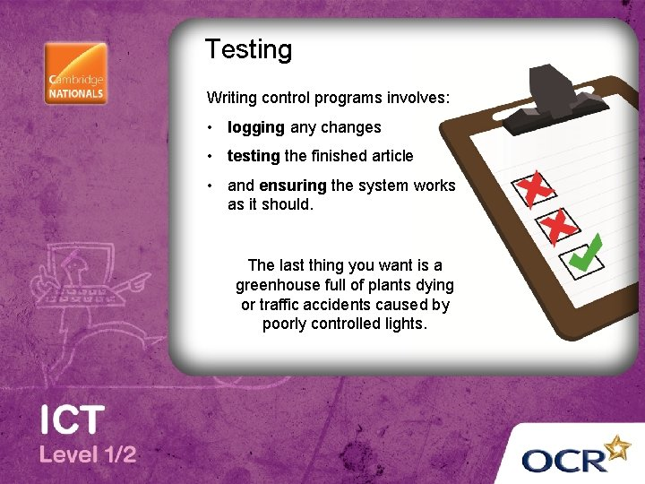 Testing Writing control programs involves: • logging any changes • testing the finished article