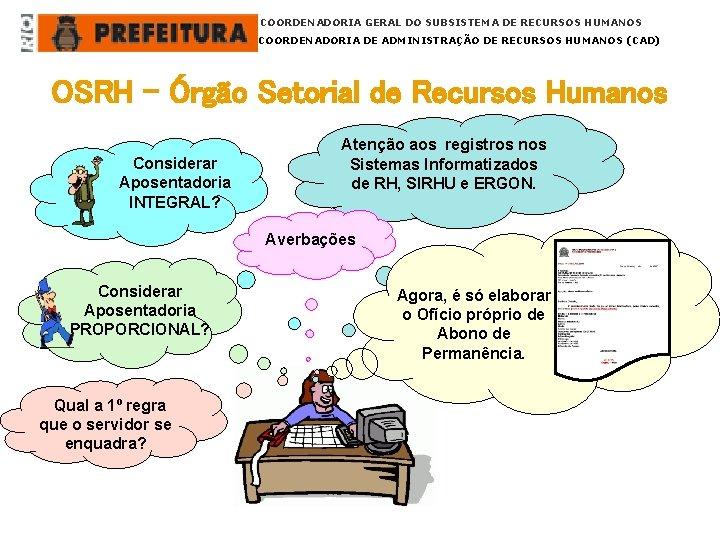 COORDENADORIA GERAL DO SUBSISTEMA DE RECURSOS HUMANOS COORDENADORIA DE ADMINISTRAÇÃO DE RECURSOS HUMANOS (CAD)
