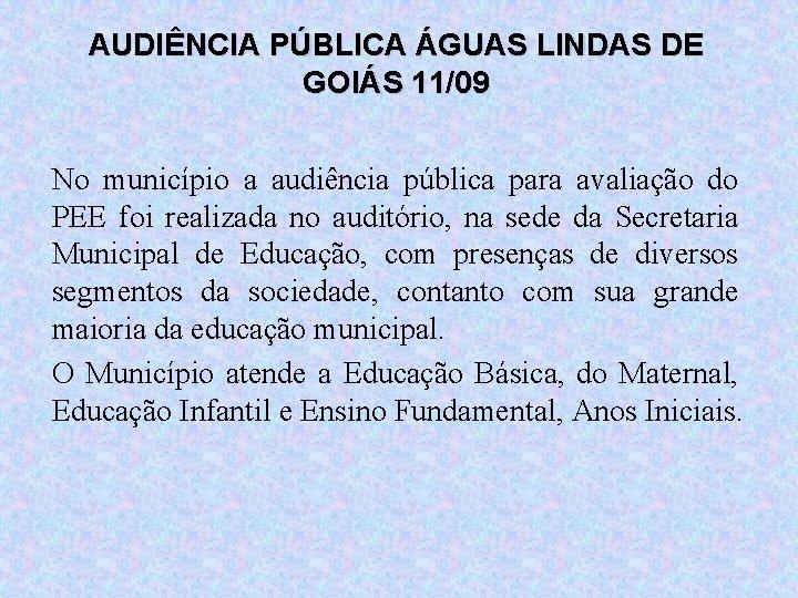 AUDIÊNCIA PÚBLICA ÁGUAS LINDAS DE GOIÁS 11/09 No município a audiência pública para avaliação