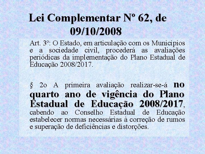 Lei Complementar Nº 62, de 09/10/2008 Art. 3º: O Estado, em articulação com