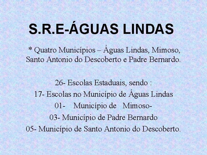 S. R. E-ÁGUAS LINDAS * Quatro Municípios – Águas Lindas, Mimoso, Santo Antonio do