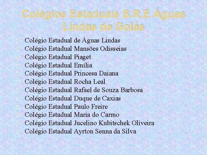 Colégios Estaduais S. R. E Águas Lindas de Goiás � � � Colégio Estadual