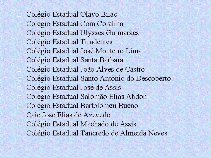 � � � � Colégio Estadual Olavo Bilac Colégio Estadual Coralina Colégio Estadual Ulysses