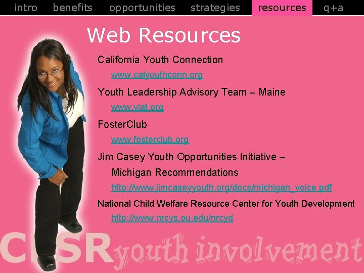 intro benefits opportunities strategies resources q+a Web Resources California Youth Connection www. calyouthconn. org