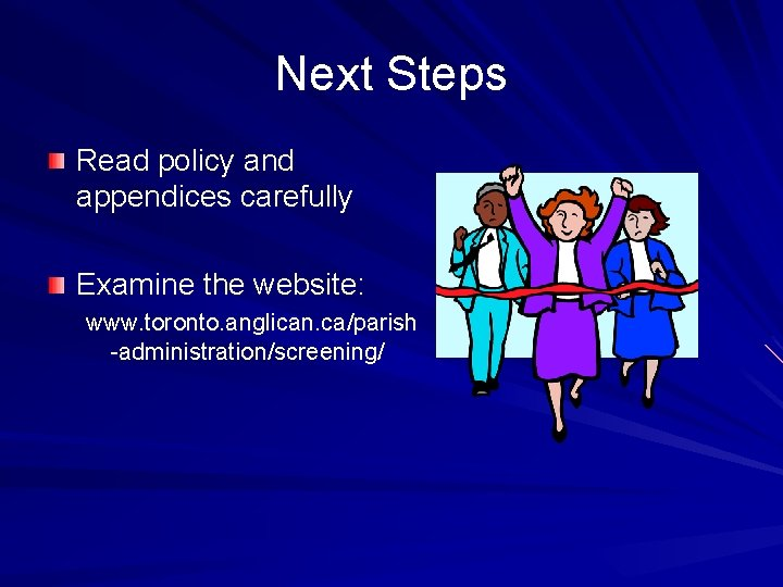 Next Steps Read policy and appendices carefully Examine the website: www. toronto. anglican. ca/parish