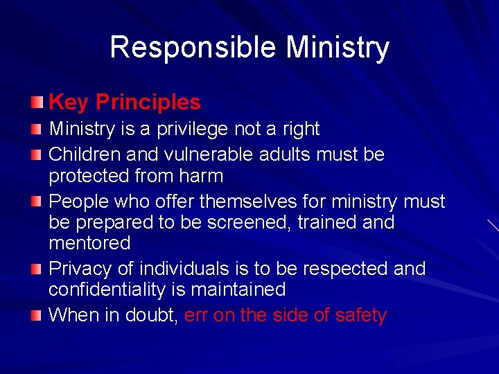 Responsible Ministry Key Principles Ministry is a privilege not a right Children and vulnerable