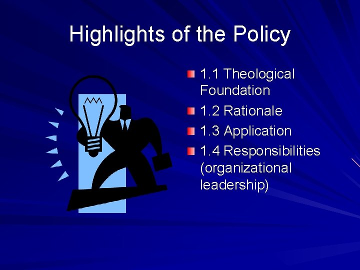 Highlights of the Policy 1. 1 Theological Foundation 1. 2 Rationale 1. 3 Application