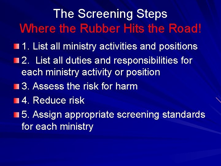 The Screening Steps Where the Rubber Hits the Road! 1. List all ministry activities