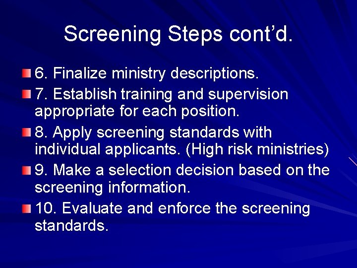 Screening Steps cont'd. 6. Finalize ministry descriptions. 7. Establish training and supervision appropriate for