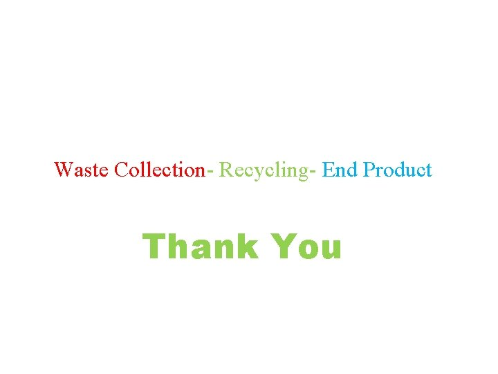 Waste Collection- Recycling- End Product Thank You