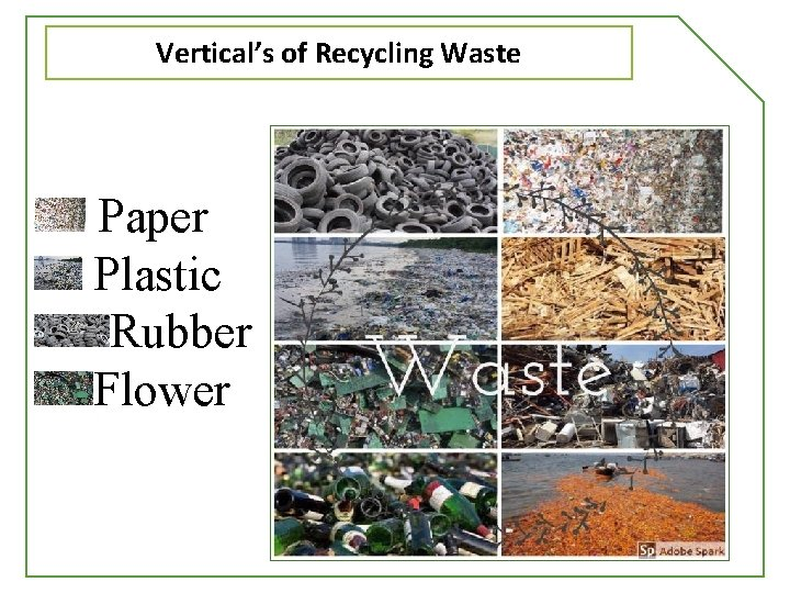 Vertical's of Recycling Waste Paper Plastic Rubber Flower
