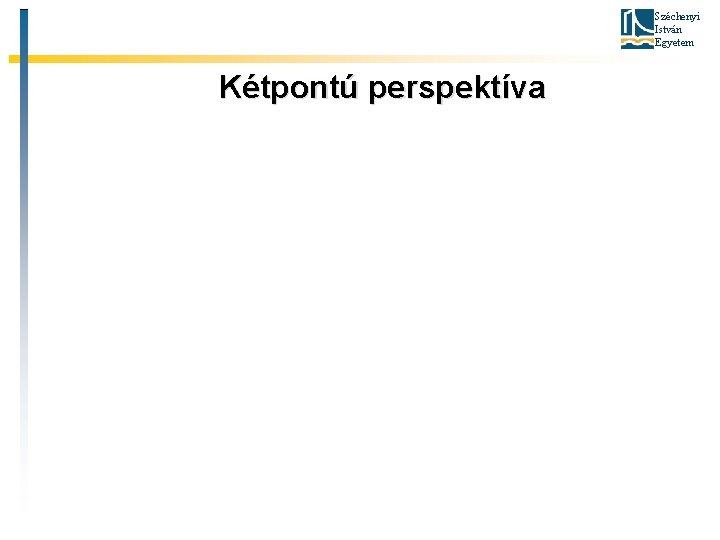 Széchenyi István Egyetem Kétpontú perspektíva