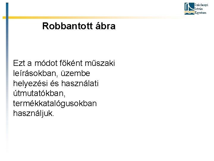Széchenyi István Egyetem Robbantott ábra Ezt a módot főként műszaki leírásokban, üzembe helyezési és