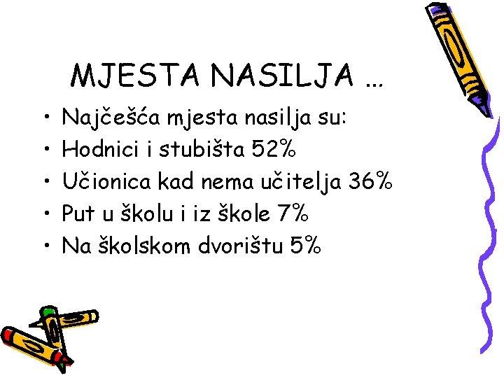 MJESTA NASILJA … • • • Najčešća mjesta nasilja su: Hodnici i stubišta 52%