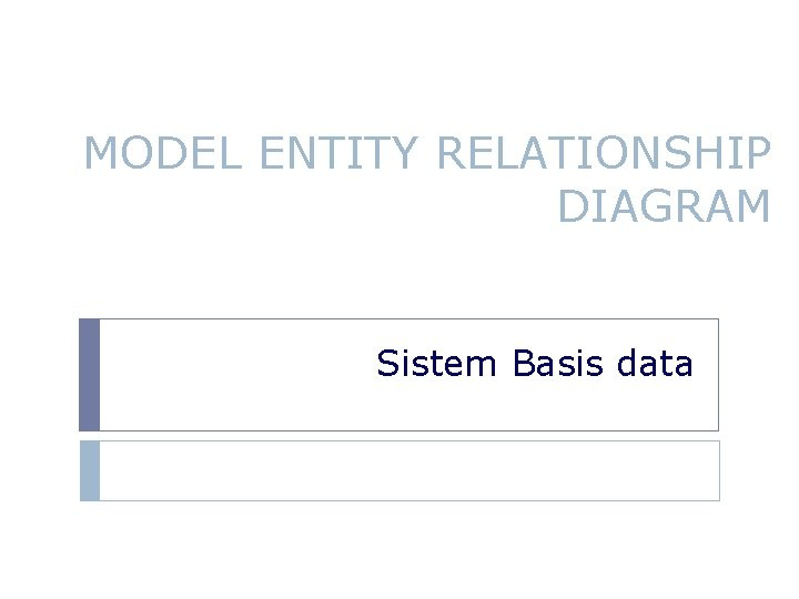MODEL ENTITY RELATIONSHIP DIAGRAM Sistem Basis data