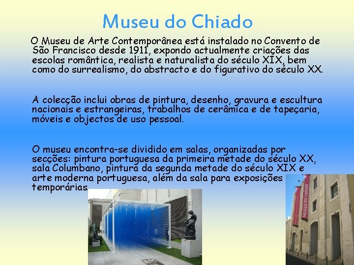 Museu do Chiado O Museu de Arte Contemporânea está instalado no Convento de São
