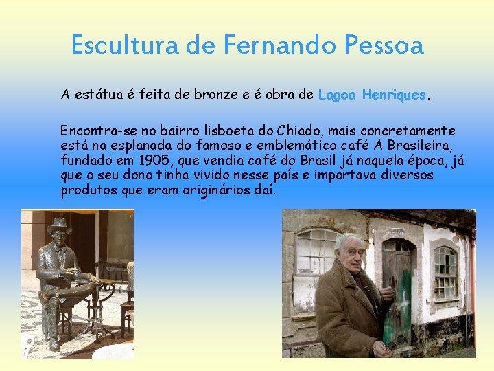 Escultura de Fernando Pessoa A estátua é feita de bronze e é obra de