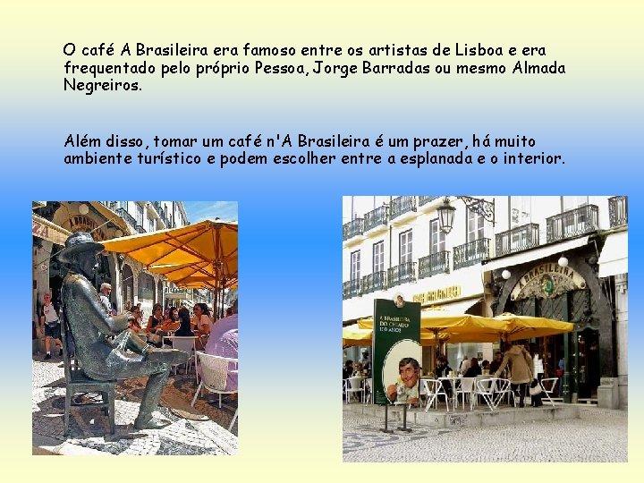 O café A Brasileira era famoso entre os artistas de Lisboa e era frequentado