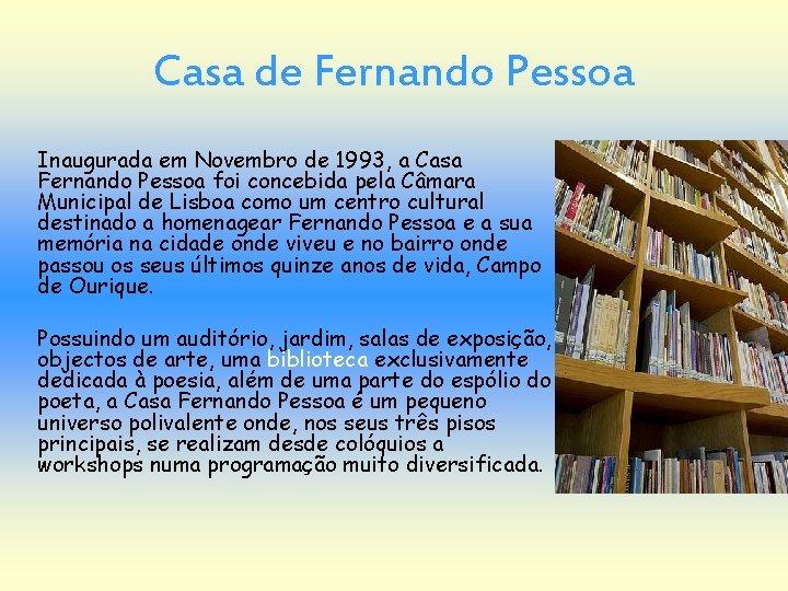 Casa de Fernando Pessoa Inaugurada em Novembro de 1993, a Casa Fernando Pessoa foi