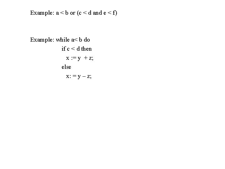 Example: a < b or (c < d and e < f) Example: while