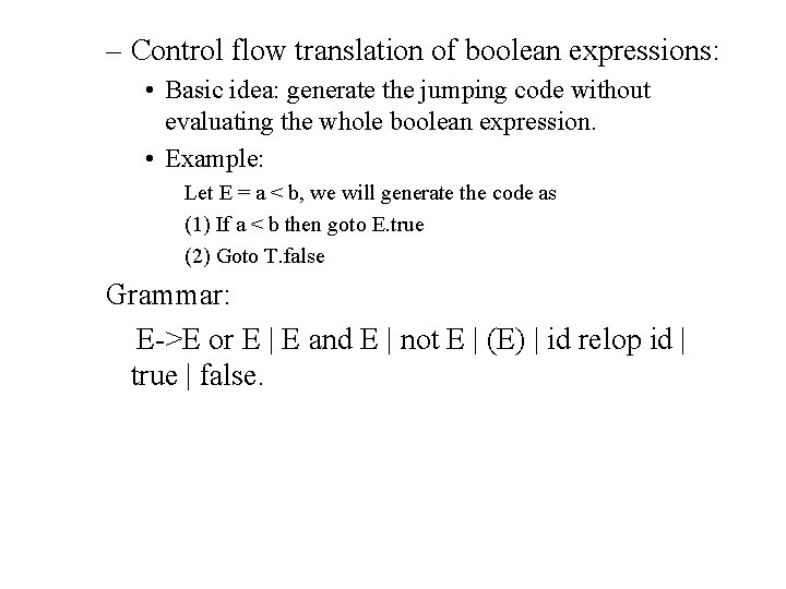 – Control flow translation of boolean expressions: • Basic idea: generate the jumping code